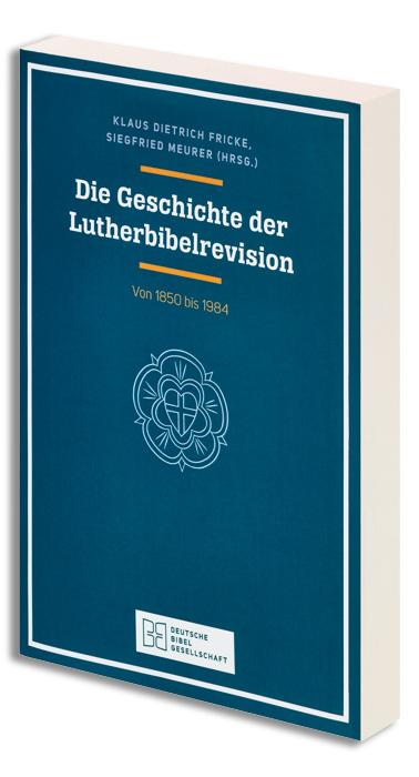 Die Geschichte der Lutherbibelrevisionen von 1850 bis 1984